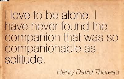 i-love-to-be-alone-i-have-never-found-the-companion-that-was-so-companionable-as-solitude-henry-david-thoreau